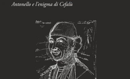 Antonello e l'enigma di Cefalù oggi al Castello di Roccella