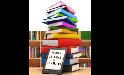 """""""30 libri in 30 giorni"""". Iniziativa di BCsicilia per riscoprire il piacere e il fascino della lettura"""