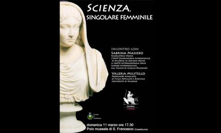 Scienza, singolare femminile: domenica 11 marzo a Castelbuono
